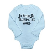 Rather Travel The World Long Sleeve Infant Bodysui