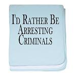 Rather Arrest Criminals baby blanket
