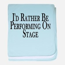 Rather Perform On Stage baby blanket