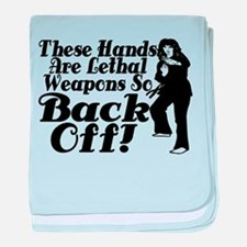 Hands Are Lethal Weapons baby blanket