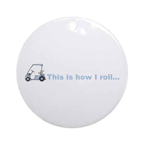 This is how I roll golf gift Ornament (Round)