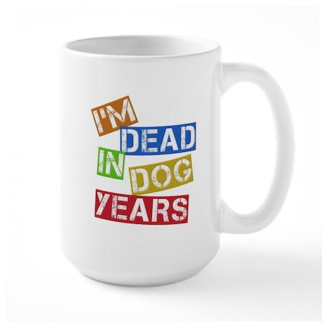 I'm Dead In Dog Years Large Mug