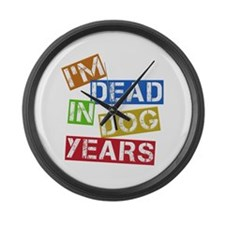 I'm Dead In Dog Years Large Wall Clock
