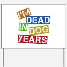 I'm Dead In Dog Years Yard Sign
