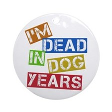 I'm Dead In Dog Years Ornament (Round)
