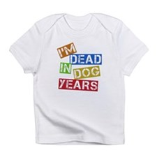 I'm Dead In Dog Years Infant T-Shirt
