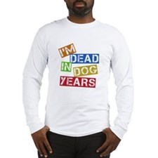 I'm Dead In Dog Years Long Sleeve T-Shirt