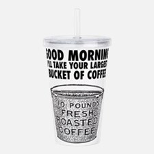 Coffee by the bucket Acrylic Double-wall Tumbler