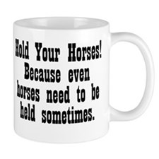 Horses need to be Held Mug