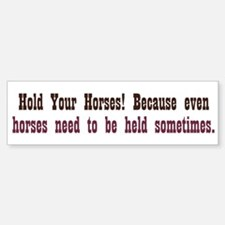 Horses need to be Held Bumper Bumper Sticker