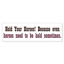 Horses need to be Held Bumper Sticker
