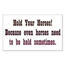 Horses need to be Held Decal
