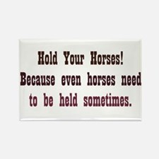 Horses need to be Held Rectangle Magnet