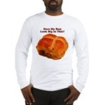 The Big Bun in the Oven Long Sleeve T-Shirt