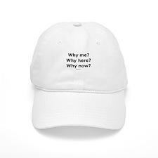 Why me? Why here? Why now? - Baseball Cap