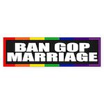 BAN GOP MARRIAGE Bumper Sticker