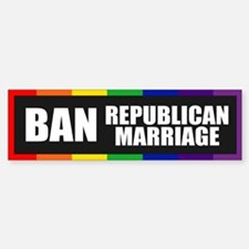 BAN REPUBLICAN MARRIAGE Bumper Bumper Bumper Sticker
