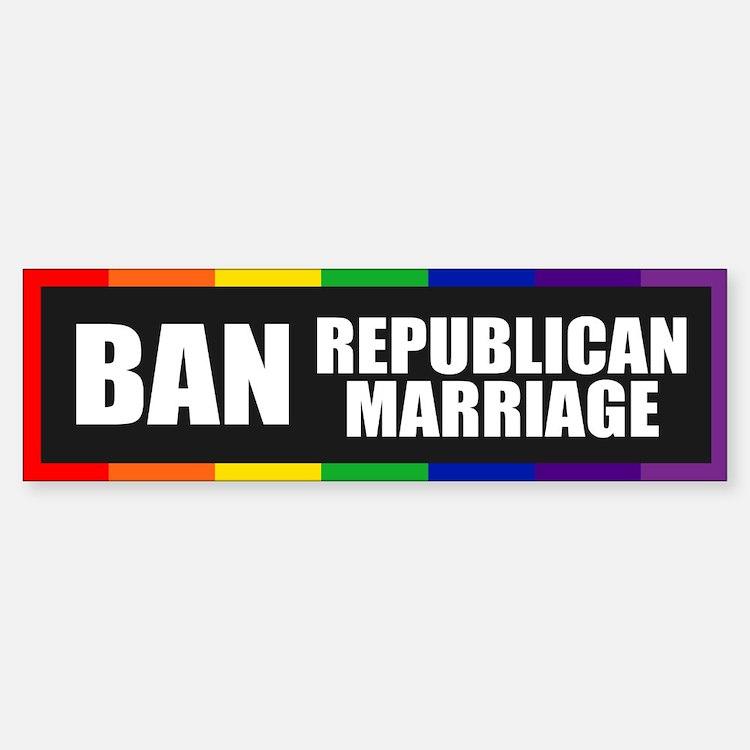 BAN REPUBLICAN MARRIAGE Bumper Bumper Bumper Sticker