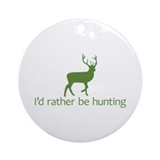 I'd rather be hunting (2) Ornament (Round)
