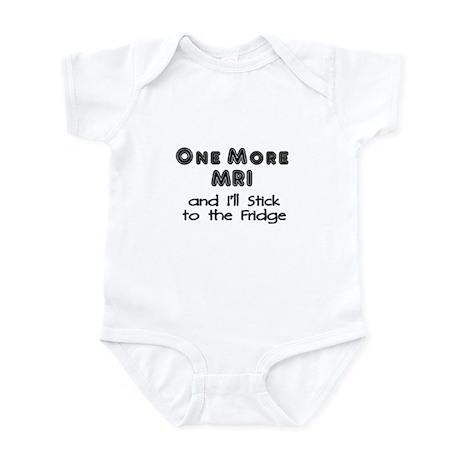 One more MRI...Stick to the Fridge Infant Bodysuit