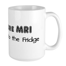 One more MRI...Stick to the Fridge Mug