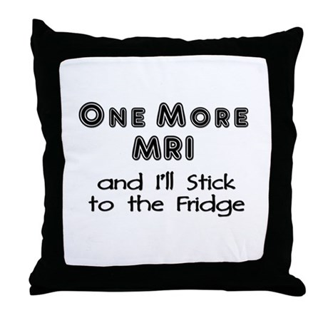 One more MRI...Stick to the Fridge Throw Pillow