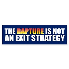 RAPTURE IS NOT AN EXIT STRATEGY Bumper Bumper Sticker