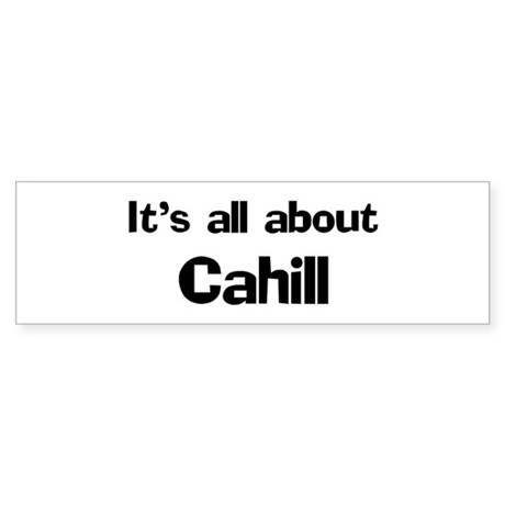 It's all about Cahill Bumper Sticker
