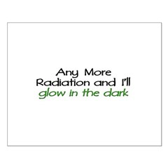 Any More Radiation...Glow in the Dark Posters