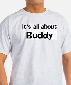 It's all about Buddy Ash Grey T-Shirt