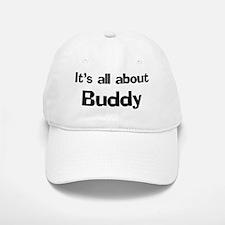 It's all about Buddy Baseball Baseball Cap