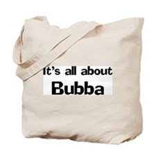 It's all about Bubba Tote Bag