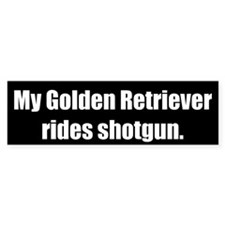 My Golden Retriever rides shotgun (Bumper Sticker)