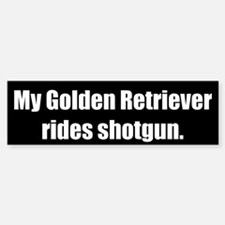 My Golden Retriever rides shotgun (Bumper Sticker)