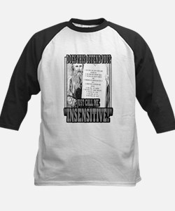 """JUST CALL ME """"INSENSITIVE!""""   Tee"""