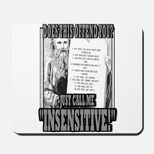 "JUST CALL ME ""INSENSITIVE!""   Mousepad"