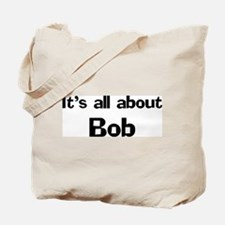It's all about Bob Tote Bag