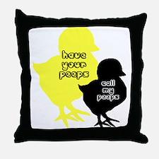 Your peeps call my peeps Throw Pillow