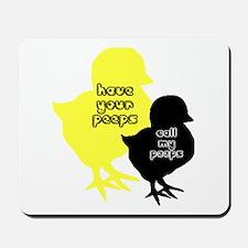 Your peeps call my peeps Mousepad