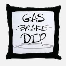GAS, BRAKE, DIP Throw Pillow