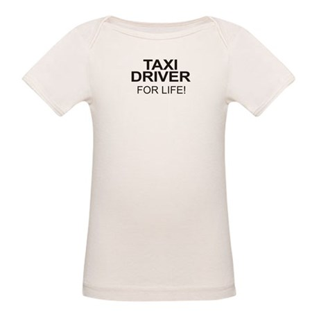 Taxi Driver For Life Organic Baby T-Shirt