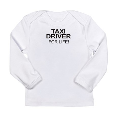Taxi Driver For Life Long Sleeve Infant T-Shirt