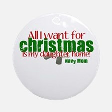 All I want Daughter Navy Mom Ornament (Round)