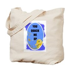 YOU QUACK ME UP Tote Bag