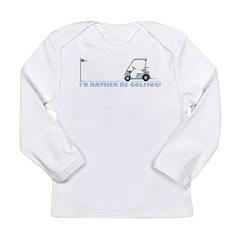 I rather be golfing Long Sleeve Infant T-Shirt