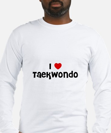 I * Taekwondo Long Sleeve T-Shirt