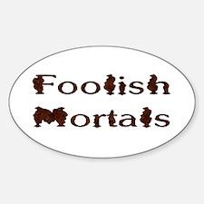 Foolish Mortals Oval Decal