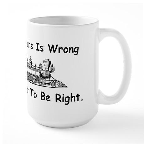 If Lovin' Trains is Wrong Large Mug