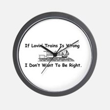 If Lovin' Trains is Wrong Wall Clock