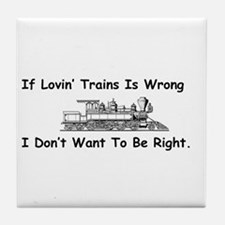If Lovin' Trains is Wrong Tile Coaster